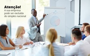Atencao A Sua Empresa Pode Ser Exluida Do Seimples Nacional Post 1 - Compliance Contábil