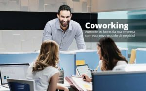 Coworking Aumente Os Lucros Da Sua Empresa Com Esse Novo Modelo De Negocio Post 1 - Compliance Contábil