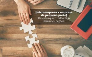 Microempresa X Empresa De Pequeno Porte Descubra Qual O Melhor Tipo Para O Seu Negocio Post 1 - Compliance Contábil