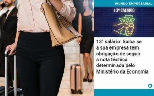 13 Salario Saiba Se A Sua Empresa Tem Obrigacao De Seguir A Nota Tecnica Determinada Pelo Ministerio Da Economica - Compliance Contábil