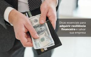 Dicas Essenciais Para Adquirir Resiliencia Financeira E Salvar Sua Empresa Post 1 - Compliance Contábil