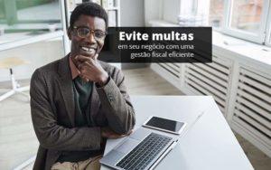 Evite Multas Em Seu Negocio Com Uma Gestao Fiscal Eficiente Post 1 Organização Contábil Lawini - Compliance Contábil