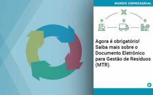 Agora E Obrigatorio Saiba Mais Sobre O Documento Eletronico Para Gestao De Residuos Mtr - Compliance Contábil