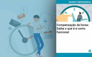 Compensacao De Horas Saiba O Que E E Como Funciona Organização Contábil Lawini - Compliance Contábil