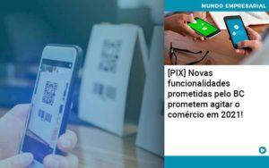Pix Bc Promete Saque No Comercio E Compras Offline Para 2021 - Compliance Contábil