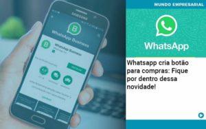 Whatsapp Cria Botao Para Compras Fique Por Dentro Dessa Novidade - Compliance Contábil