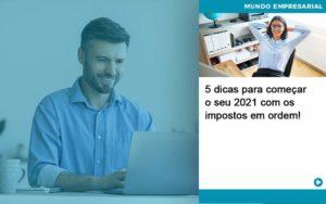 5 Dicas Para Comecar O Seu 2021 Com Os Impostos Em Ordem - Compliance Contábil