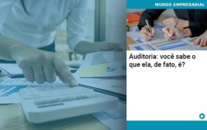 Auditoria Você Sabe O Que Ela De Fato é - Compliance Contábil