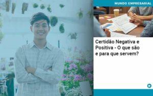 Certidao Negativa E Positiva O Que Sao E Para Que Servem - Compliance Contábil