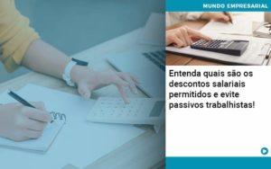 Entenda Quais Sao Os Descontos Salariais Permitidos E Evite Passivos Trabalhistas - Compliance Contábil