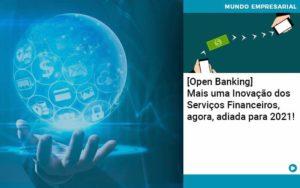 Open Banking Mais Uma Inovacao Dos Servicos Financeiros Agora Adiada Para 2021 - Compliance Contábil