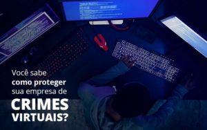 Como Proteger Sua Empresa De Crimes Virtuais - Compliance Contábil