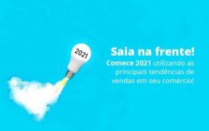 Saia Na Frente Comece 2021 Utilizando As Principais Tendencias De Vendas Em Seu Comercio Post 1 - Compliance Contábil
