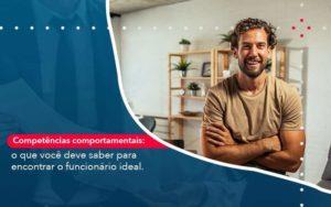 Competencias Comportamntais O Que Voce Deve Saber Para Encontrar O Funcionario Ideal - Compliance Contábil