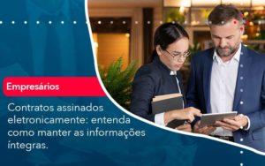Contratos Assinados Eletronicamente Entenda Como Manter As Informacoes Integras 1 - Compliance Contábil