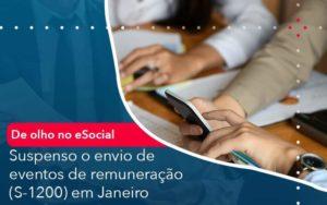 De Olho No E Social Suspenso O Envio De Eventos De Remuneracao S 1200 Em Janeiro - Compliance Contábil
