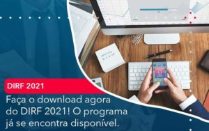 Faca O Dowload Agora Do Dirf 2021 O Programa Ja Se Encontra Disponivel - Compliance Contábil