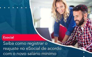 Saiba Como Registrar O Reajuste No E Social De Acordo Com O Novo Salario Minimo - Compliance Contábil