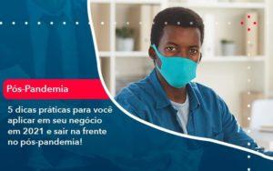 5 Dicas Práticas Para Você Aplicar Em Seu Negócio Em 2021 E Sair Na Frente No Pós Pandemia 1 - Compliance Contábil