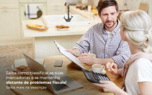 Saiba Como Classificar As Suas Mercadorias E Se Mantenha Distande De Problemas Fiscais Saiba Mais Na Descricao Post 1 - Compliance Contábil