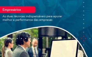 As Duas Tecnicas Indispensaveis Para Apurar Melhor A Performance Das Empresa 1 - Compliance Contábil