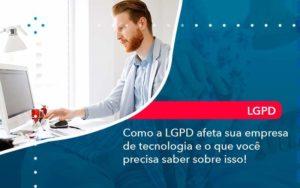 Como A Lgpd Afeta Sua Empresa De Tecnologia E O Que Voce Precisa Saber Sobre Isso 1 - Compliance Contábil