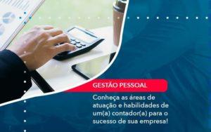 Conheca As Areas De Atuacao E Habilidades De Um A Contador A Para O Sucesso De Sua Empresa 1 - Compliance Contábil
