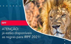 Ja Estao Disponiveis As Regras Para Irpf 2021 - Compliance Contábil