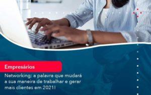 Networking A Palavra Que Mudara A Sua Maneira De Trabalhar E Gerar Mais Clientes Em 202 1 - Compliance Contábil