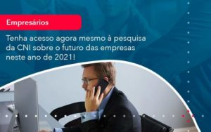 Tenha Acesso Agora Mesmo A Pesquisa Da Cni Sobre O Futuro Das Empresas Neste Ano De 2021 1 - Compliance Contábil