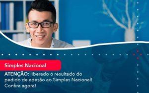 Atencao Liberado O Resultado Do Pedido De Adesao Ao Simples Nacional Confira Agora 1 - Compliance Contábil