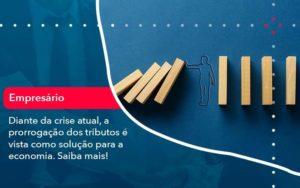 Diante Da Crise Atual A Prorrogacao Dos Tributos E Vista Como Solucao Para A Economia 1 - Compliance Contábil