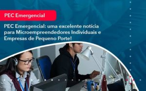 Pec Emergencial Uma Excelente Noticia Para Microempreendedores Individuais E Empresas De Pequeno Porte 1 - Compliance Contábil