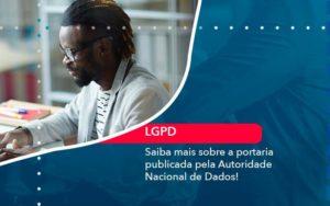 Saiba Mais Sobre A Portaria Publicada Pela Autoridade Nacional De Dados 1 - Compliance Contábil
