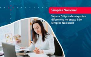 Veja Os 5 Tipos De Aliquotas Diferentes No Anexo I Do Simples Nacional 1 - Compliance Contábil