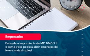 Entenda A Importancia Da Mp 1040 21 E Como Voce Podera Abrir Empresas De Forma Mais Simples - Compliance Contábil