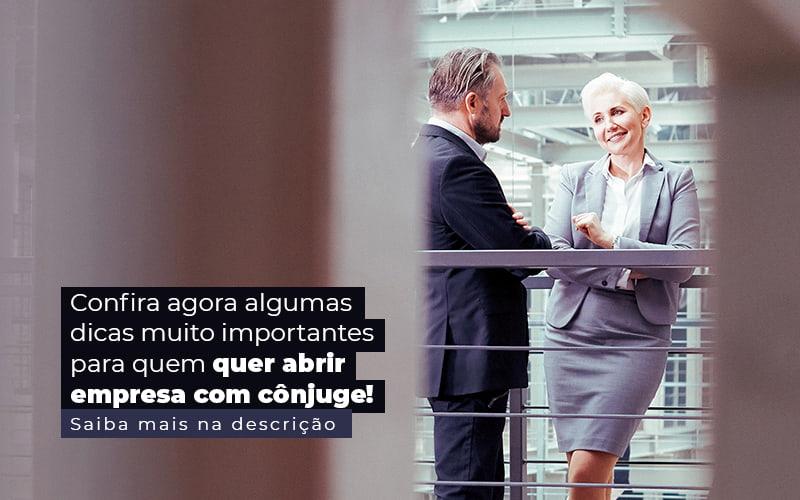 Confira Agora Algumas Dicas Muito Importantes Para Quem Quer Abrir Empresa Com Conjuge Post (1) - Compliance Contábil