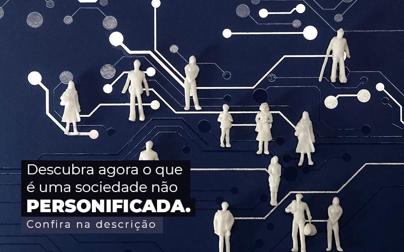 Descubra Agora O Que E Uma Sociedade Nao Personificada Post (1) - Compliance Contábil