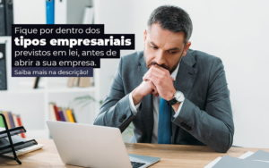 Fique Por Dentro Dos Tipos Empresariais Proevisto Em Lei Antes De Abrir A Sua Empresa Post - Compliance Contábil