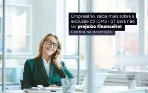Empresario Saiba Mais Sobre A Exclusao Do Icms St Para Nao Ter Prejuizo Financeiro Post (1) Quero Montar Uma Empresa - Compliance Contábil