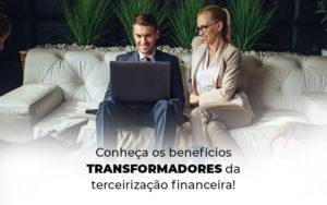 Conheca Os Beneficios Transformadores Da Terceirizacao Financeira Blog - Compliance Contábil