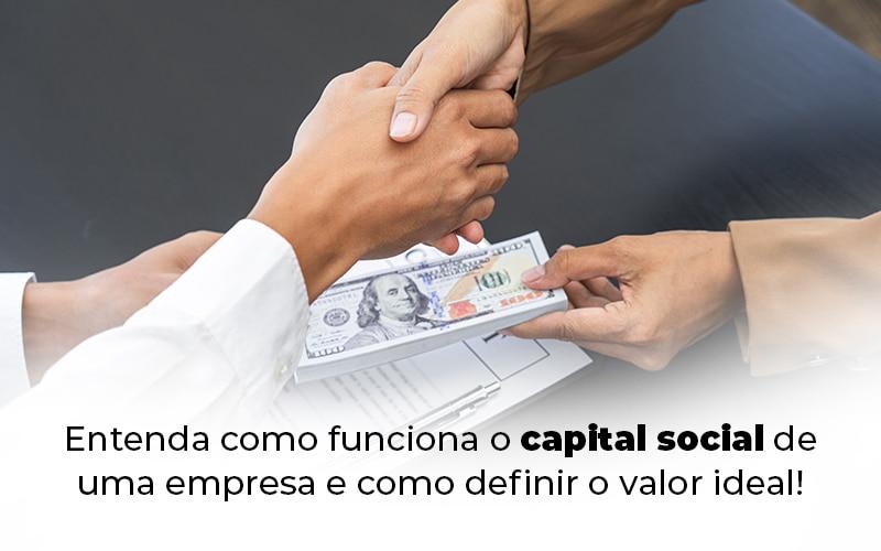 Entenda Como Funciona O Capital Social De Uma Empresa E Como Definir O Valor Ideal Blog - Compliance Contábil