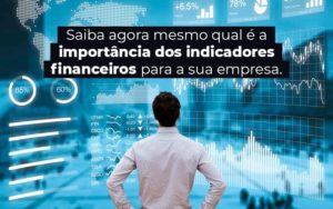Saiba Agora Mesmo Qual E A Importancia Dos Indicadores Financeiros Para A Sua Empresa Blog - Compliance Contábil
