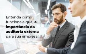 Entenda Como Funciona E Qual A Importancia Da Auditoria Externa Para Sua Empresa Blog - Compliance Contábil