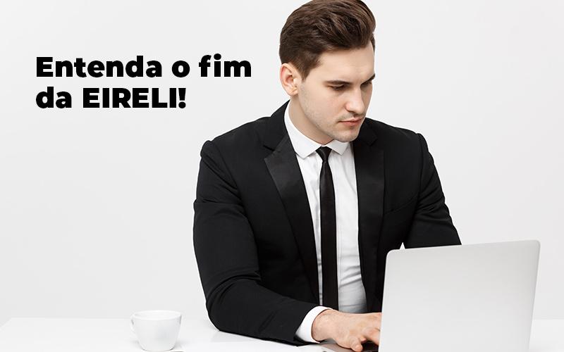 Entenda O Fim Da Eireli Blog - Compliance Contábil