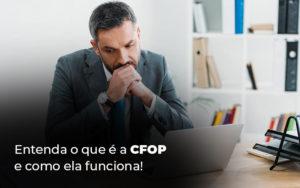 Entenda O Que E A Cfop E Como Ela Funciona Blog - Compliance Contábil
