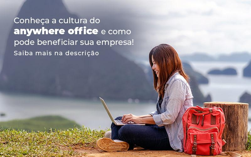 Conheca A Cultura Do Anywhere Office E Como Pode Beneficiar Sua Empresa Blog - Compliance Contábil